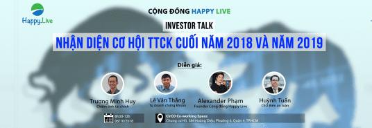 HAPPY LIVE INVESTOR TALK - nhận diện cơ hội Thị trường Chứng khoán cuối năm 2018 và năm 2019