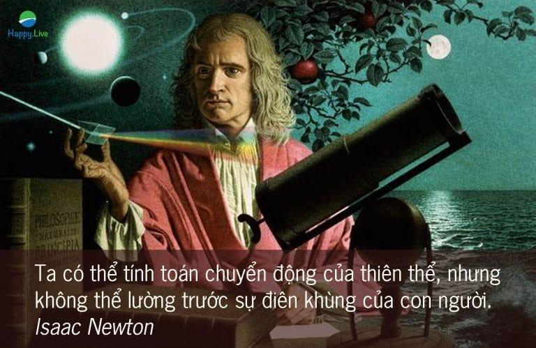 """""""Tôi có thể tính toán được sự chuyển động của các hành tinh, nhưng không thể tính toán được sự điên rồ của con người"""". Isaac Newton"""