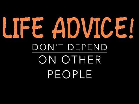 Đừng quá dựa dẫm vào người khác ngoài bản thân mình