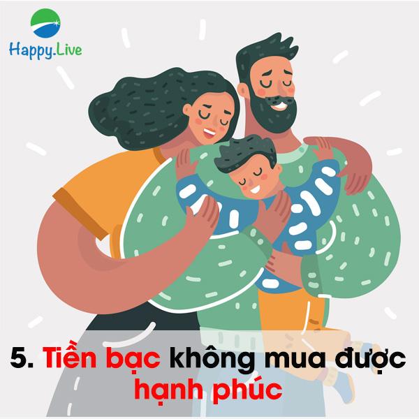 5. Tiền bạc không mua được hạnh phúc.