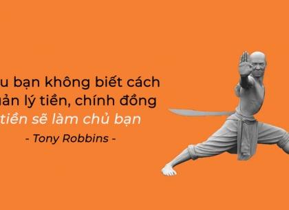 Tony Robbins: Nếu bạn không biết cách quản lý tiền, chính đồng tiền sẽ làm chủ bạn