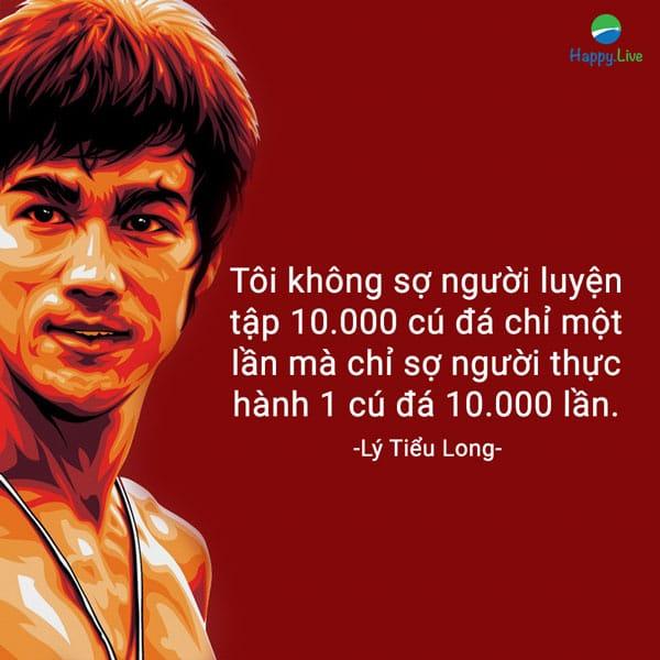 """""""Tôi không sợ người luyện tập 10.000 cú đá chỉ một lần mà chỉ sợ người thực hành 1 cú đá 10.000 lần"""""""