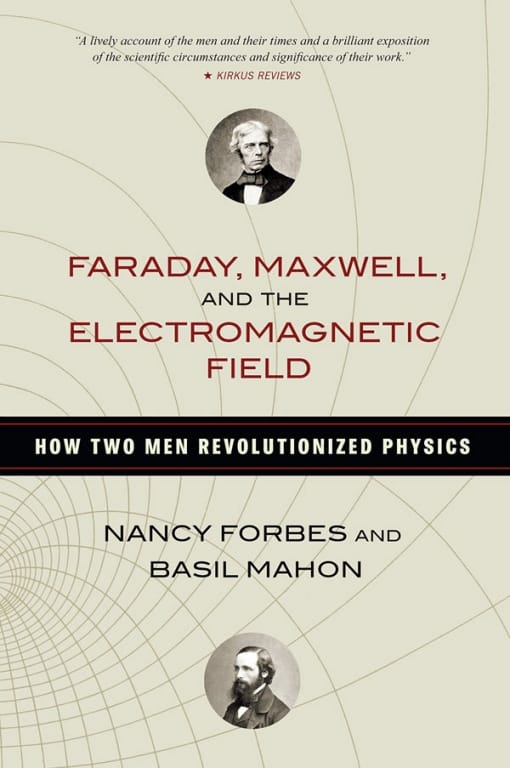 Faraday, Maxwell, and the Electromagnetic Field: How Two Men