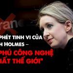 """TRÒ BỐC PHÉT TINH VI của ELIZABETH HOLMES – nữ tỷ phú công nghệ """"trẻ nhất thế giới"""""""