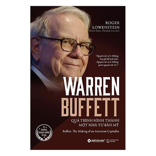 Warren Buffett - Quá trình hình thành một nhà đại tư bản Mỹ , 7 cuốn sách đầu tư giá trị hay nhất giúp bạn kiếm tiền bền vững từ chứng khoán