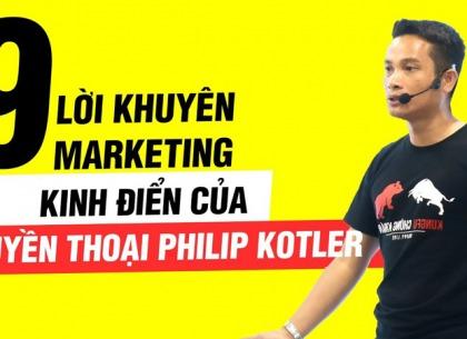 9 lời khuyên Marketing xương máu, kinh điển để kiếm tiền của huyền thoại Philip Kotler