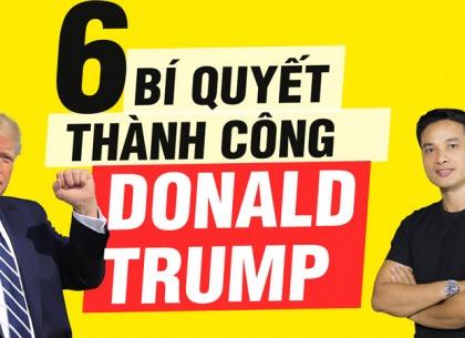 6 bí quyết thành công của tổng thống tỷ phú Donald Trump