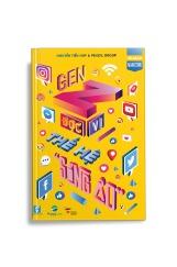 Gen Z - Đọc vị Thế hệ Kết nối