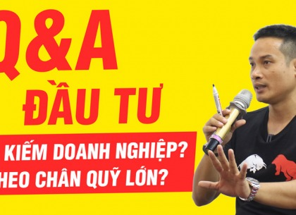 Q&A đầu tư cùng Thái Phạm: Cách tìm kiếm doanh nghiệp, theo chân gã khổng lồ - nhà đầu tư tổ chức