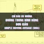 CHỨNG KHOÁN ABC: Chỉ báo xu hướng đường trung bình động đơn giản (SMA)