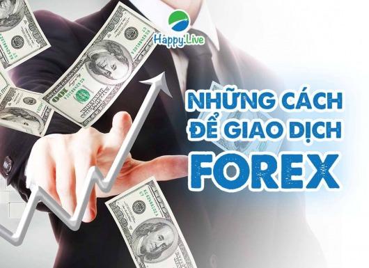 [Đầu tư Forex] - Phần 5: NHỮNG CÁCH ĐỂ GIAO DỊCH FOREX