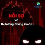 TÂM LÝ ĐẦU TƯ: Nỗi sợ có tác động như thế nào lên thị trường chứng khoán?
