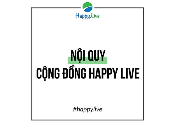 NỘI QUY CỘNG ĐỒNG HAPPY LIVE