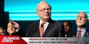 Warren Buffett khẳng định không cần giỏi Toán mới kiếm được hàng trăm triệu USD, quan trọng là mài giũa 1 kỹ năng ai cũng bỏ qua nhưng cực kỳ hiệu quả